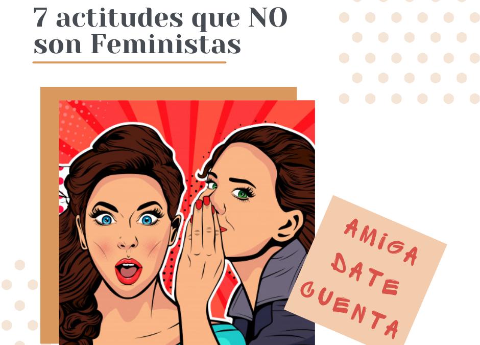 7 actitudes que NO son feministas