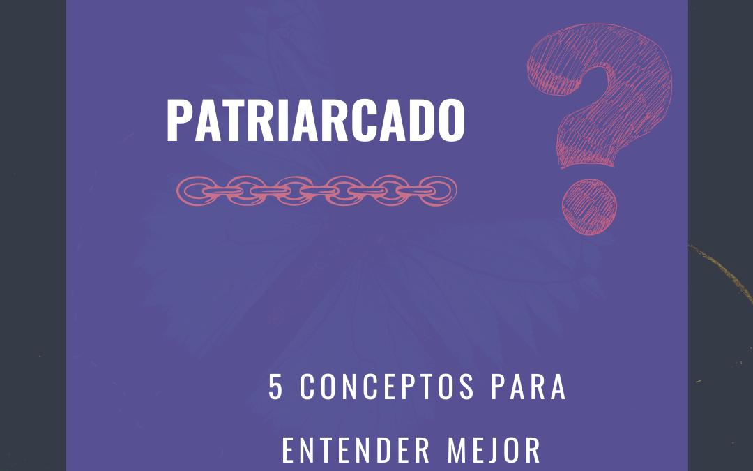PATRIARCADO: 5 Conceptos para entender mejor